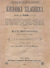 Marciszewska, Maria. Kucharka szlachecka, zawierająca około 3000 przepisów. Kijów ; Odessa : Bolesław…