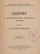 Juliuszowa Albinowska. Grzyby w gospodarstwie domowem i handlu. Lwow, 1916