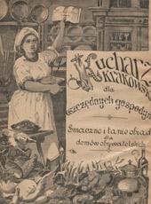 Maria Gruszecka. Ilustrowany kucharz krakowski dla oszczędnych gospodyń : smaczne i tanie obiady…