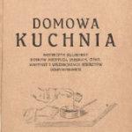 Alina Gniewkowska. Domowa kuchnia : skarbczyk kulinarny potraw mięsnych, jarskich, ciast, marynat…