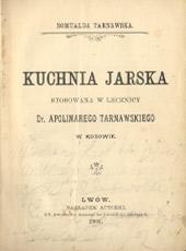 Romualda Tarnawska. Kuchnia jarska stosowana w lecznicy Apolinarego Tarnawskiego w Kosowie. Lwow, 1901